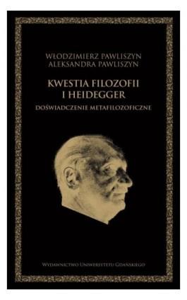Kwestia filozofii i Heidegger. Doświadczenie metafilozoficzne - Włodzimierz Pawliszyn - Ebook - 978-83-7865-186-4
