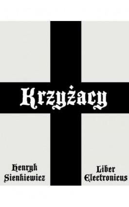 Krzyżacy - Henryk Sienkiewicz - Ebook - 978-83-63720-07-0