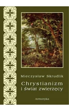 Chrystianizm a świat zwierzęcy - Mieczysław Skrudlik - Ebook - 978-83-7950-339-1