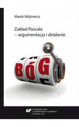 Zakład Pascala – argumentacja i działanie - Marek Wójtowicz - Ebook - 978-83-8012-794-4