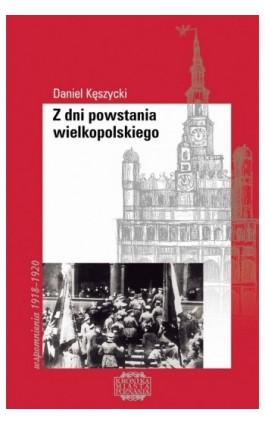 Z dni powstania wielkopolskiego - Daniel Kęszycki - Ebook - 978-83-7768-065-0
