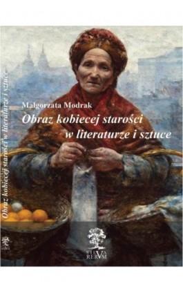 Obraz kobiecej starości w literaturze i sztuce - Małgorzata Modrak - Ebook - 978-83-64447-52-5