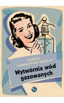 Wytwórnia wód gazowanych - Dorota Combrzyńska-Nogala - Ebook - 978-83-7779-129-5