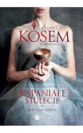 Sułtanka Kösem Księga 1 W haremie - Demet Altınyeleklioğlu - Ebook - 978-83-8032-108-3