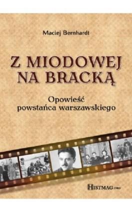 Z Miodowej na Bracką. Opowieść powstańca warszawskiego - Maciej Bernhardt - Ebook - 978-83-930226-5-6