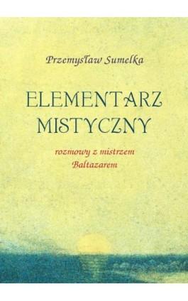 Elementarz mistyczny - Przemysław Sumelka - Ebook - 978-83-61184-82-9