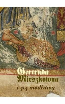Gertruda Mieszkówna i jej modlitwy - Bożena Listkowska - Ebook - 978-83-7072-595-2