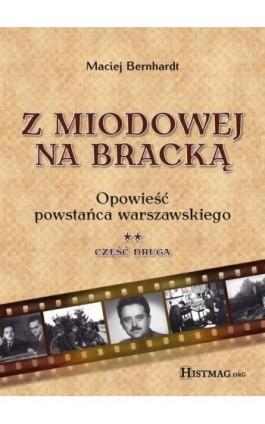 Z Miodowej na Bracką. Opowieść powstańca warszawskiego. Część II - Maciej Bernhardt - Ebook - 978-83-935967-0-6