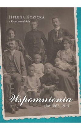 Wspomnienia z lat 1867-1914 - Helena Kozicka - Ebook - 978-83-7133-652-2