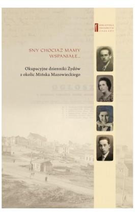 Sny chociaż mamy wspaniałe … Okupacyjne dzienniki Żydów z okolic Mińska Mazowieckiego - Barbara Engelking - Ebook - 978-83-63444-47-1