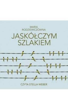 Jaskółczym szlakiem - Maria Rodziewiczówna - Audiobook - 978-83-7699-376-8