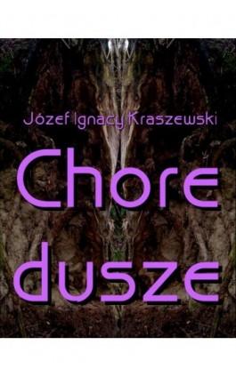 Chore dusze - Józef Ignacy Kraszewski - Ebook - 978-83-7950-303-2