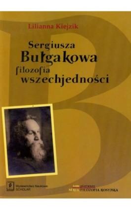 Sergiusza Bułgakowa filozofia wszechjedności - Lilianna Kiejzik - Ebook - 978-83-7383-484-2