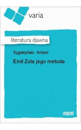 Emil Zola jego metoda - Antoni Sygietyński - Ebook - 978-83-270-1623-2