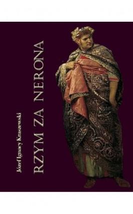 Rzym za Nerona. Obrazy historyczne - Józef Ignacy Kraszewski - Ebook - 978-83-7950-307-0