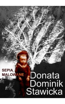 Sepią malowane - Donata Dominik-Stawicka - Ebook - 978-83-8041-003-9