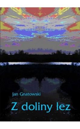 Z Doliny Łez - Jan Gnatowski - Ebook - 978-83-7950-320-9