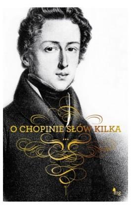 O Chopinie słów kilka - Fryderyk Chopin - Ebook - 978-83-7779-023-6