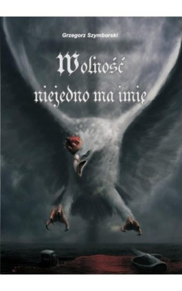 Wolność niejedno ma imię - Grzegorz Szymborski - Ebook - 978-83-7900-076-0