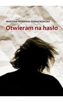 Otwieram na hasło - Marzena Przekwas-Siemiątkowska - Ebook - 978-83-63783-95-2