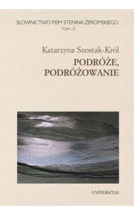 Podróże, podróżowanie - Katarzyna Szostak-Król - Ebook - 978-83-242-1459-4