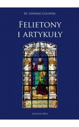 Felietony i Artykuły - Edward Goliński - Ebook - 978-83-618-6491-2