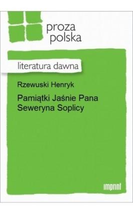 Pamiątki Jaśnie Pana Seweryna Soplicy - Henryk Rzewuski - Ebook - 978-83-270-2590-6
