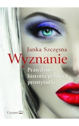 Wyznanie - Janka Szczęsna - Ebook - 978-83-7820-115-1
