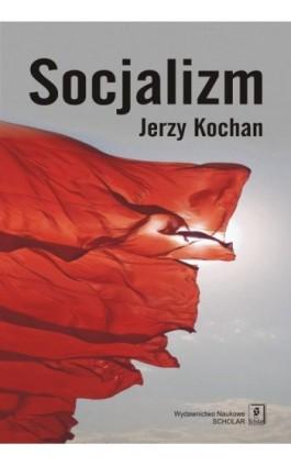 Socjalizm - Jerzy Kochan - Ebook - 978-83-7383-634-1