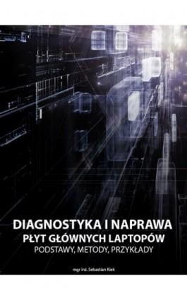 Diagnostyka i naprawa płyt głównych laptopów - Sebastian Kiek - Ebook - 978-83-942689-0-9