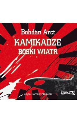 Kamikadze boski wiatr - Bohdan Arct - Audiobook - 978-83-62121-63-2