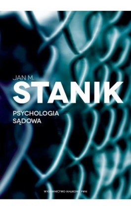 Psychologia sądowa. Podstawy - badania - aplikacje - Jan M. Stanik - Ebook - 978-83-01-19529-8