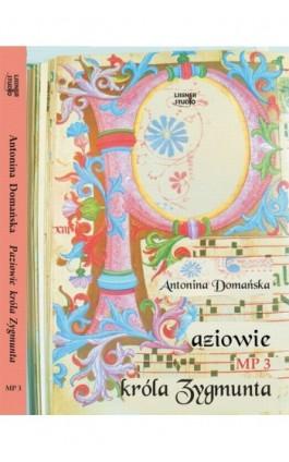Paziowie króla Zygmunta - Antonina Domańska - Audiobook - 978-83-61083-78-8