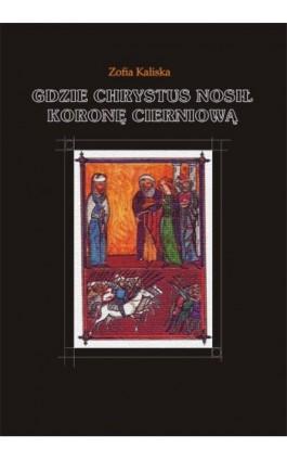 Gdzie Chrystus nosił koronę cierniową - Zofia Kaliska - Ebook - 978-83-62041-30-5