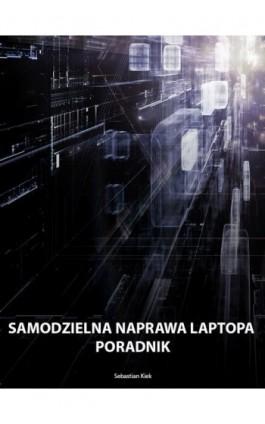 Samodzielna naprawa laptopa - Sebastian Kiek - Ebook - 978-83-942689-1-6