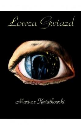 Łowca gwiazd - Mariusz Kwiatkowski - Ebook - 978-83-63080-84-6