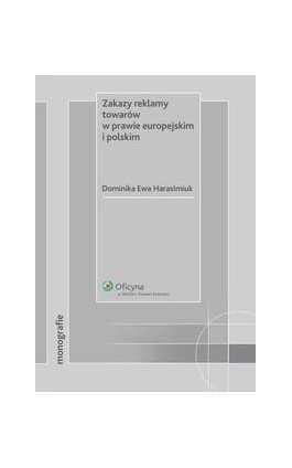 Zakazy reklamy towarów w prawie europejskim i polskim - Dominika Ewa Harasimiuk - Ebook - 978-83-264-0915-8