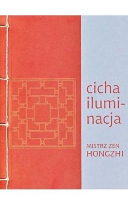 Cicha iluminacja - Mistrz zen Hongzhi - Ebook - 978-83-64213-08-3