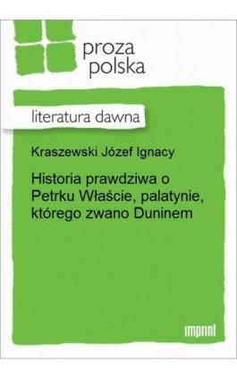 Historia prawdziwa o Petrku Właście, palatynie, którego zwano Duninem. - Józef Ignacy Kraszewski - Ebook - 978-83-270-2321-6