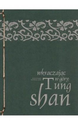 Wkraczając w góry - Mistrz zen Tung-shan - Ebook - 978-83-64213-03-8