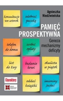 Pamięć prospektywna Geneza mechanizmy deficyty - Agnieszka Niedźwieńska - Ebook - 978-83-63354-87-9