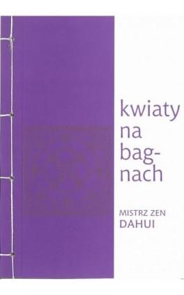 Kwiaty na bagnach - Mistrz zen Dahui - Ebook - 978-83-64213-11-3