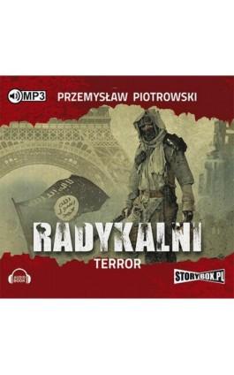 Radykalni Terror - Przemysław Piotrowski - Audiobook - 978-83-7927-883-1