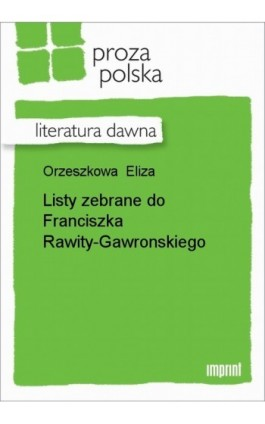 Listy zebrane do Franciszka Rawity-Gawronskiego - Eliza Orzeszkowa - Ebook - 978-83-270-1265-4