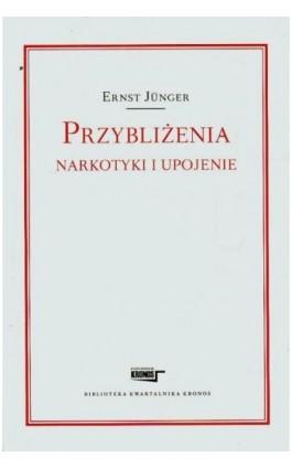 Przybliżenia Narkotyki i upojenie - Ernst Junger - Ebook - 978-83-62609-22-2