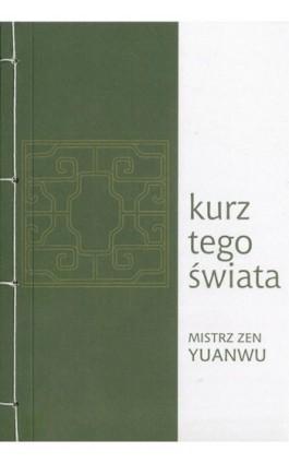 Kurz tego świata - Mistrz zen Yuanwu - Ebook - 978-83-64213-10-6