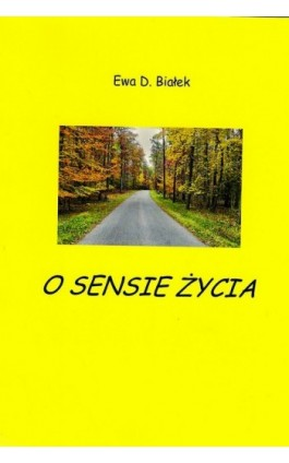 O sensie życia - Ewa Danuta Białek - Ebook - 978-83-63428-08-2