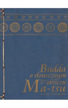 Budda o słonecznym obliczu - Mistrz zen Ma-Tsu - Ebook - 978-83-64213-01-4