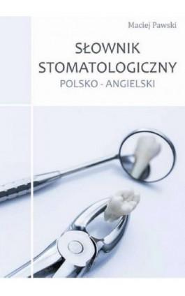 Słownik stomatologiczny polsko-angielski - Maciej Pawski - Ebook - 978-83-945326-2-8