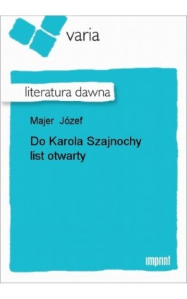 Do Karola Szajnochy list otwarty - Józef Majer - Ebook - 978-83-270-0920-3